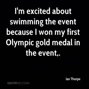 I'm excited about swimming the event because I won my first Olympic gold medal in the event.