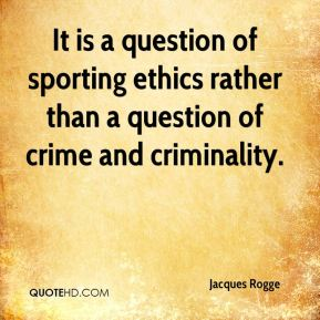 It is a question of sporting ethics rather than a question of crime and criminality.