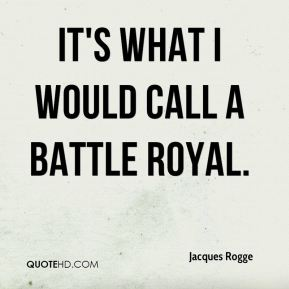 It's what I would call a battle royal.