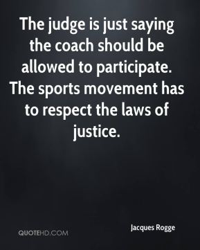 The judge is just saying the coach should be allowed to participate. The sports movement has to respect the laws of justice.