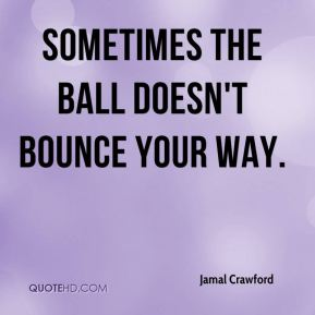 Jamal Crawford - Sometimes the ball doesn't bounce your way.