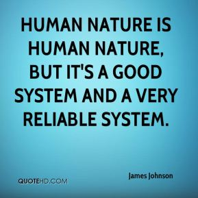 James Johnson - Human nature is human nature, but it's a good system and a very reliable system.