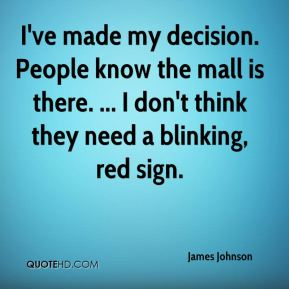 I've made my decision. People know the mall is there. ... I don't think they need a blinking, red sign.