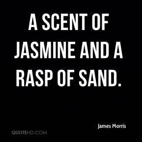 James Morris - A scent of jasmine and a rasp of sand.