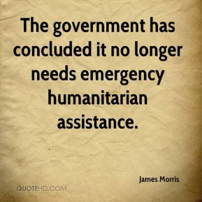 The government has concluded it no longer needs emergency humanitarian assistance.