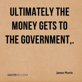 Ultimately the money gets to the government.