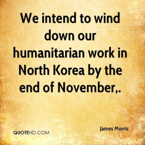 James Morris - We intend to wind down our humanitarian work in North Korea by the end of November.
