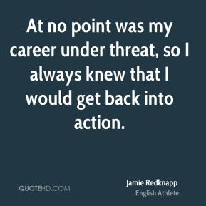 Jamie Redknapp - At no point was my career under threat, so I always knew that I would get back into action.