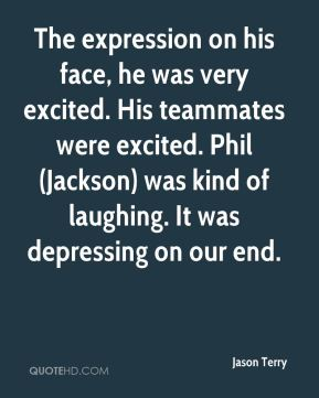 Jason Terry  - The expression on his face, he was very excited. His teammates were excited. Phil (Jackson) was kind of laughing. It was depressing on our end.