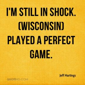 Jeff Hartings  - I'm still in shock. (Wisconsin) played a perfect game.