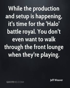While the production and setup is happening, it's time for the 'Halo' battle royal. You don't even want to walk through the front lounge when they're playing.