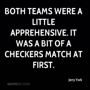Both teams were a little apprehensive. It was a bit of a checkers match at first.
