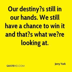 Our destiny?s still in our hands. We still have a chance to win it and that?s what we?re looking at.