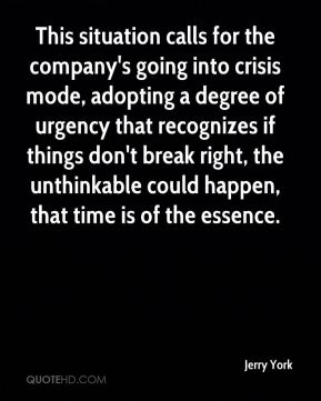 This situation calls for the company's going into crisis mode, adopting a degree of urgency that recognizes if things don't break right, the unthinkable could happen, that time is of the essence.