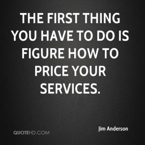The first thing you have to do is figure how to price your services.