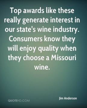 Top awards like these really generate interest in our state's wine industry. Consumers know they will enjoy quality when they choose a Missouri wine.