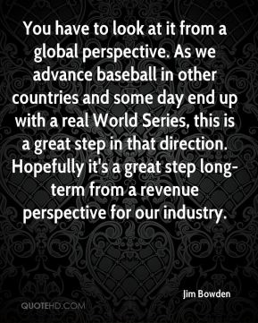 Jim Bowden  - You have to look at it from a global perspective. As we advance baseball in other countries and some day end up with a real World Series, this is a great step in that direction. Hopefully it's a great step long-term from a revenue perspective for our industry.