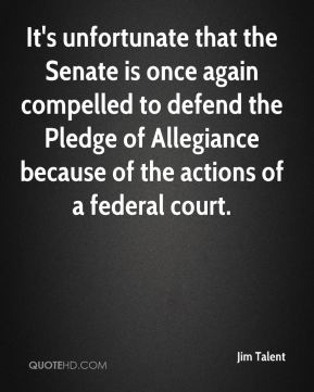It's unfortunate that the Senate is once again compelled to defend the Pledge of Allegiance because of the actions of a federal court.