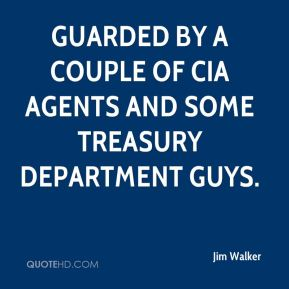 guarded by a couple of CIA agents and some Treasury Department guys.
