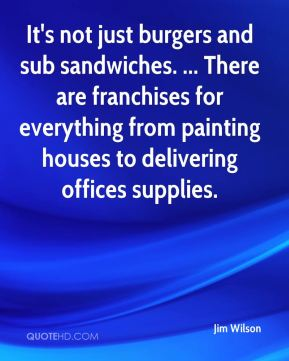 It's not just burgers and sub sandwiches. ... There are franchises for everything from painting houses to delivering offices supplies.