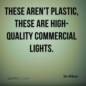 These aren't plastic, these are high-quality commercial lights.
