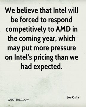 Joe Osha  - We believe that Intel will be forced to respond competitively to AMD in the coming year, which may put more pressure on Intel's pricing than we had expected.