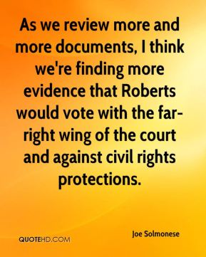 As we review more and more documents, I think we're finding more evidence that Roberts would vote with the far-right wing of the court and against civil rights protections.