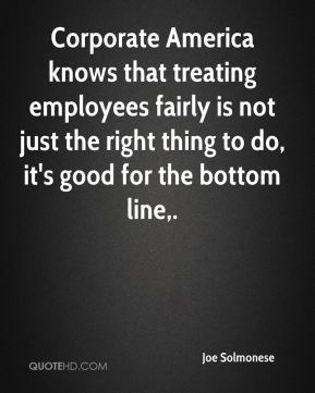 Corporate America knows that treating employees fairly is not just the right thing to do, it's good for the bottom line.