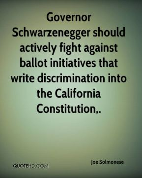 Governor Schwarzenegger should actively fight against ballot initiatives that write discrimination into the California Constitution.