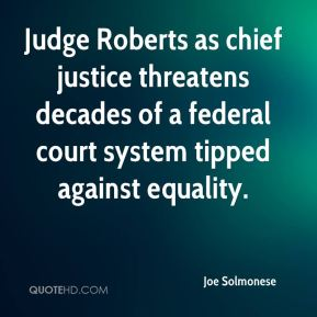 Judge Roberts as chief justice threatens decades of a federal court system tipped against equality.