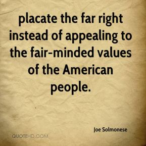 placate the far right instead of appealing to the fair-minded values of the American people.