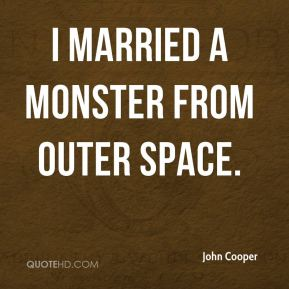 John Cooper  - I married a monster from outer space.