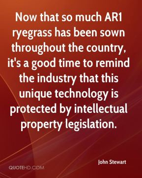 John Stewart  - Now that so much AR1 ryegrass has been sown throughout the country, it's a good time to remind the industry that this unique technology is protected by intellectual property legislation.