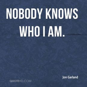 Nobody knows who I am.