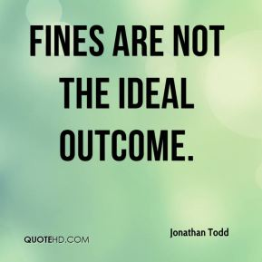 Jonathan Todd  - Fines are not the ideal outcome.