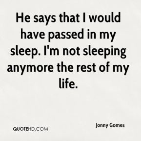 Jonny Gomes  - He says that I would have passed in my sleep. I'm not sleeping anymore the rest of my life.