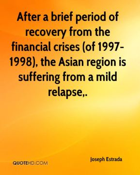 After a brief period of recovery from the financial crises (of 1997-1998), the Asian region is suffering from a mild relapse.