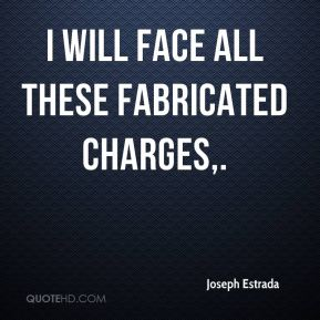 I will face all these fabricated charges.