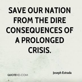 save our nation from the dire consequences of a prolonged crisis.