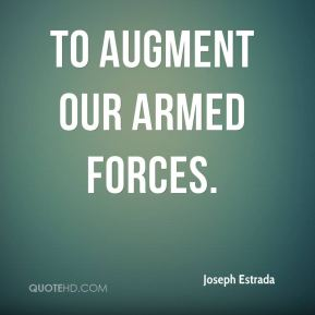 to augment our armed forces.
