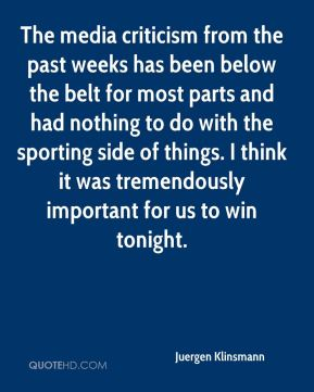 Juergen Klinsmann  - The media criticism from the past weeks has been below the belt for most parts and had nothing to do with the sporting side of things. I think it was tremendously important for us to win tonight.