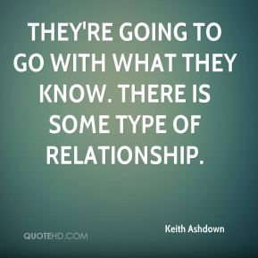 Keith Ashdown  - They're going to go with what they know. There is some type of relationship.