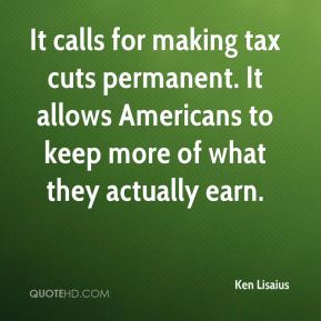 It calls for making tax cuts permanent. It allows Americans to keep more of what they actually earn.