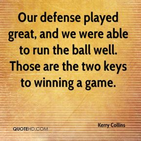 Our defense played great, and we were able to run the ball well. Those are the two keys to winning a game.