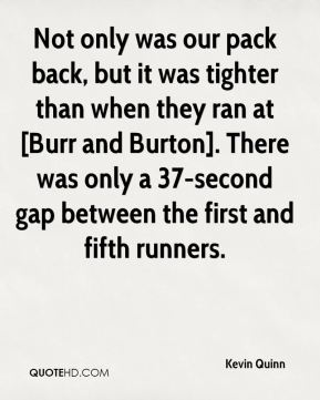 Not only was our pack back, but it was tighter than when they ran at [Burr and Burton]. There was only a 37-second gap between the first and fifth runners.