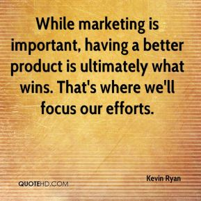 While marketing is important, having a better product is ultimately what wins. That's where we'll focus our efforts.