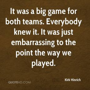 Kirk Hinrich  - It was a big game for both teams. Everybody knew it. It was just embarrassing to the point the way we played.