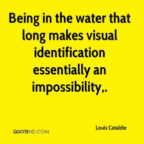 Being in the water that long makes visual identification essentially an impossibility.