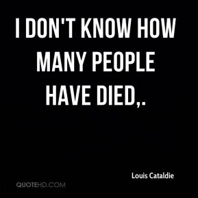 I don't know how many people have died.