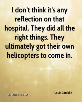 I don't think it's any reflection on that hospital. They did all the right things. They ultimately got their own helicopters to come in.